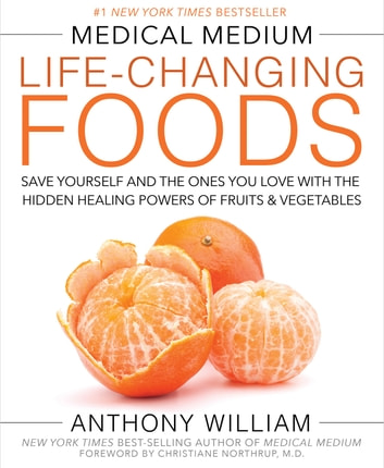 Medical Medium Life-Changing Foods - Save Yourself and the Ones You Love with the Hidden Healing Powers of Fruits & Vegetables ebook by Anthony William