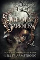 Dreaming Darkness: Volume One - A Quartet of Dark Fantasy Tales ebook by Kelley Armstrong