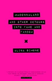 Madonnaland - And Other Detours into Fame and Fandom ebook by Alina Simone