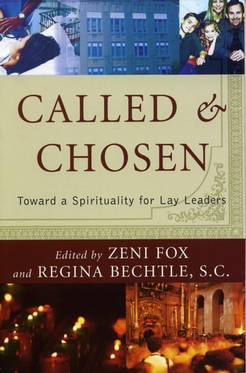 Called and Chosen - Toward a Spirituality for Lay Leaders ebook by Regina Bechtle,, S.C,Margaret Benefiel,Michael Downey,H Richard McCord,Elinor Ford,Seton Hall University,Doris Gottemoeller,, R.S.M,Monika K. Hellwig,Richard M. Liddy,Dolores Leckey,Sean Peters,, C.S.J,Mary Daniel Turner,Brian McDermott S.J.,John Nelson, former director of the Indianapolis Symphony Orchestra,S.N.D de N