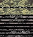 Women Out of Place ebook by Brackette Williams