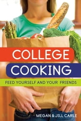 College Cooking - Feed Yourself and Your Friends ebook by Megan Carle,Jill Carle