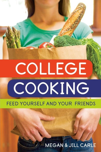 College Cooking - Feed Yourself and Your Friends [A Cookbook] eBook by Megan Carle,Jill Carle