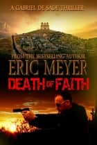 Death of Faith (A Gabriel De Sade Thriller, book 3) ebook by Eric Meyer