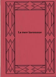 La race inconnue ebook by Charles Renel
