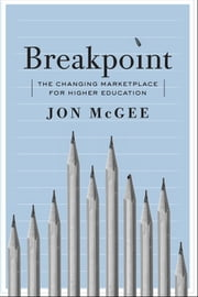 Breakpoint - The Changing Marketplace for Higher Education ebook by Jon McGee