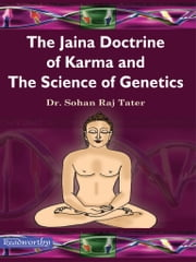 The Jaina Doctrine of Karma and the Science of Genetics ebook by Dr. Sohan Raj Tater