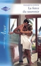 La force du souvenir (Harlequin Azur) ebook by Elizabeth Power