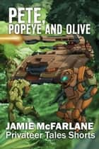 Pete, Popeye and Olive - Privateer Tales Shorts, #2 eBook by Jamie McFarlane