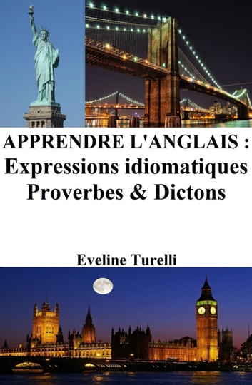 Apprendre l'Anglais : Expressions idiomatiques ‒ Proverbes et Dictons eBook by Eveline Turelli