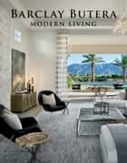 Barclay Butera Modern Living ebook by Barclay Butera