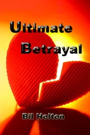 Ultimate Betrayal ebook by Bil Holton