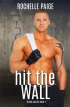 Hit the Wall ebook by Rochelle Paige