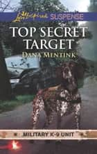 Top Secret Target (Mills & Boon Love Inspired Suspense) (Military K-9 Unit, Book 3) eBook by Dana Mentink
