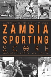 ZAMBIA SPORTING SCORE - A Period of Hits and Misses ebook by Moses Sayela Walubita
