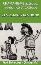 les Plantes des Dieux ebook by Noé Saint-Just