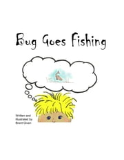 Bug Goes Fishing ebook by Brent Given