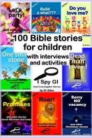 100 Bible Stories For Children With Interviews and Activities ebook by Di Allen