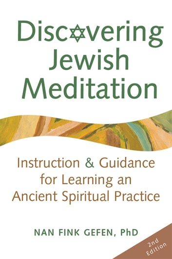 Discovering Jewish Meditation, 2nd Edition: Instruction & Guidance for Learning an Ancient Spiritual Practice ebook by Nan Fink Gefen