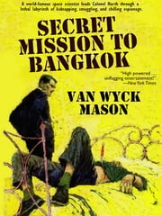 Colonel Hugh North 20: Secret Mission to Bangkok ebook by Van Wyck Mason