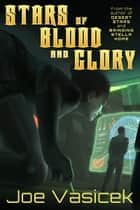Stars of Blood and Glory ebook by Joe Vasicek