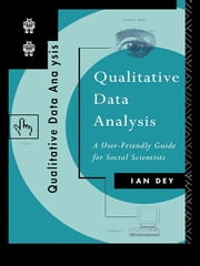 Qualitative Data Analysis - A User Friendly Guide for Social Scientists ebook by Ian Dey