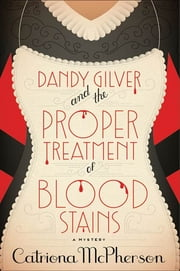Dandy Gilver and the Proper Treatment of Bloodstains ebook by Catriona McPherson