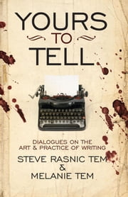 Yours to Tell: Dialogues on the Art & Practice of Writing ebook by Steve Rasnic Tem, Melanie Tem