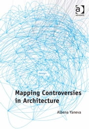 Mapping Controversies in Architecture ebook by Professor Albena Yaneva