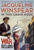 In This Grave Hour ebook by Jacqueline Winspear