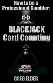Blackjack Card Counting: How to be a Professional Gambler ebook by Greg Elder
