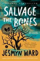 Salvage the Bones: A Novel - A Novel ebook by Jesmyn Ward