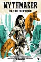 Mythmaker ebook by Marianne de Pierres