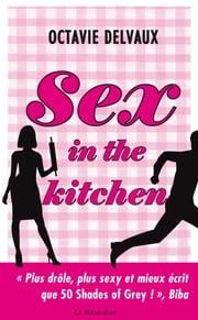Sex in the Kitchen eBook by Octavie Delvaux