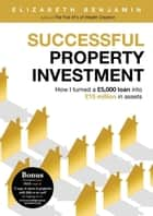 Successful Property Investment - How I turned a £5,000 loan into £15 million in assets ebook by Benjamin Elizabeth