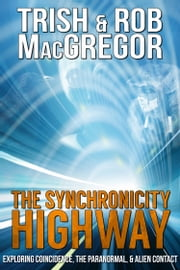 The Synchronicity Highway ebook by Trish MacGregor,Rob MacGregor