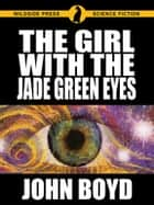 The Girl with the Jade Green Eyes ebook by John Boyd