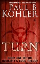 Turn, Book One of the Humanity's Edge Trilogy ebook by Paul B Kohler