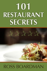 101 Restaurant Secrets ebook by Ross Boardman
