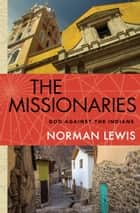 The Missionaries - God Against the Indians ebook by Norman Lewis