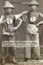 The Six-Day War of 1899 - Hong Kong in the Age of Imperialism ebook by Patrick H. Hase