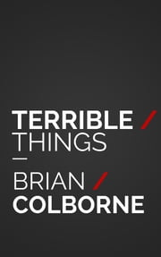 Terrible Things ebook by Brian Colborne