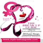 The Break Up Guide Woman Edition: How to End A Bad Relationship in 10 Easy Steps ebook by