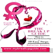 The Break Up Guide Woman Edition: How to End A Bad Relationship in 10 Easy Steps ebook by Decarlos Stewart