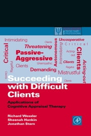 Succeeding with Difficult Clients: Applications of Cognitive Appraisal Therapy ebook by Wessler, Richard L.