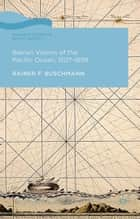 Iberian Visions of the Pacific Ocean, 1507-1899 ebook by R. Buschmann
