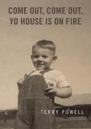 COME OUT, COME OUT, YO HOUSE IS ON FIRE ebook by Terry Powell