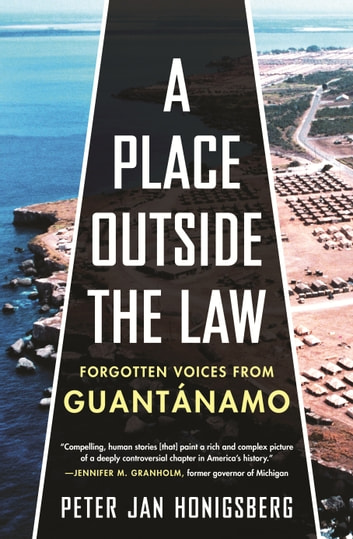 A Place Outside the Law - Forgotten Voices from Guantanamo ebook by Peter Jan Honigsberg