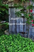 Really? ebook by Angela Godbout