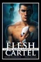 The Flesh Cartel #13: The House Always Wins ebook by Rachel Haimowitz, Heidi Belleau